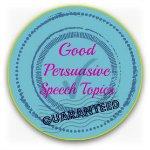 Good persuasive speech topics button