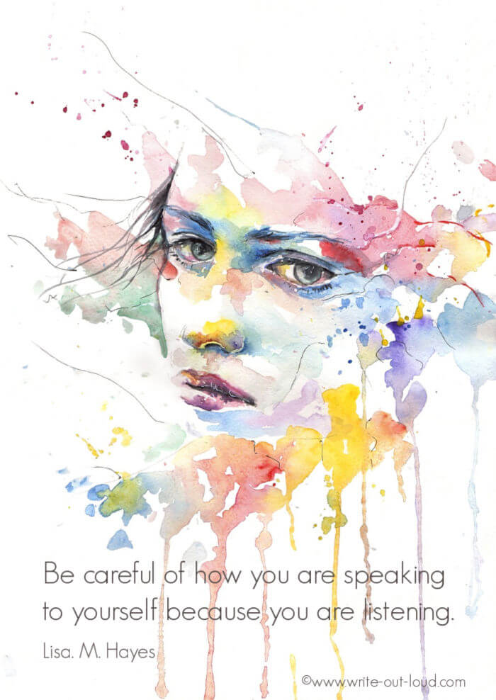 Image - water color painting of a woman's face. Text: Be careful of how you are speaking to yourself because you are listening.