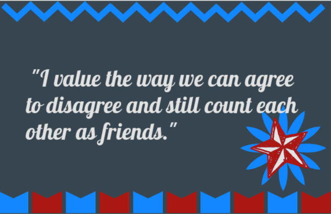 50th birthday speech quote: I value the way we can agree to disagree and still count each other as friends.