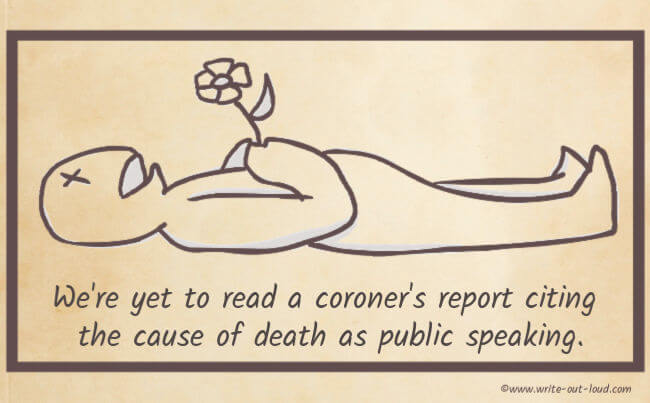 Image: -simple line cartoon of corpse holding a flower. Text: We're yet to read a coroner's report citing the cause of death as public speaking.