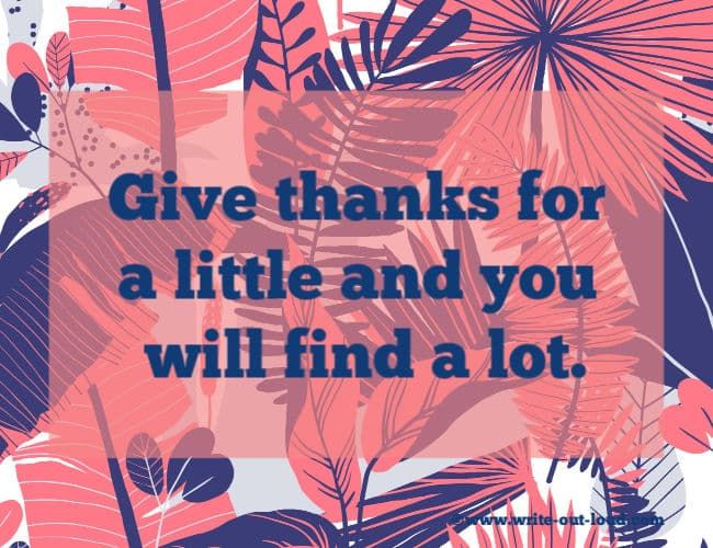 Hausa proverb: Give thanks for a little and you will find a lot.