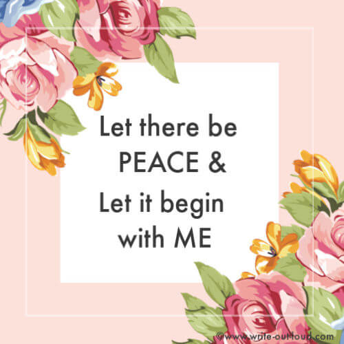 Let there be peace and let it begin with me.