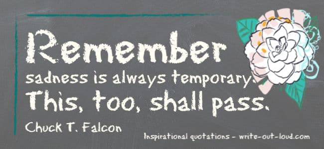 Graphic: blackboard with chalk drawing of a camellia in one corner. Text: Remember sadness is always temporary. This, too, shall pass. Chuck T. Falcon.