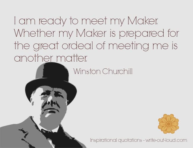 Graphic: drawing of Winston Churchill. Text: I am ready to meet my Maker. Whether my Maker is prepared for the great ordeal of meeting me is another matter.