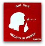 Sign: Shhh, Creativity in progress
