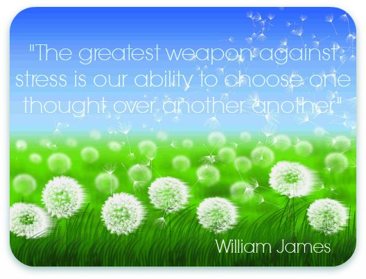 The greatest weapon against stress is our ability to choose one thought over another - William James