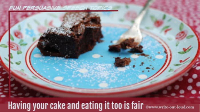 Image: plate with the remains of a piece of chocolate cake. Text: Having your cake and eating it too is fair. Fun persuasive speech topics - write-out-loud.com