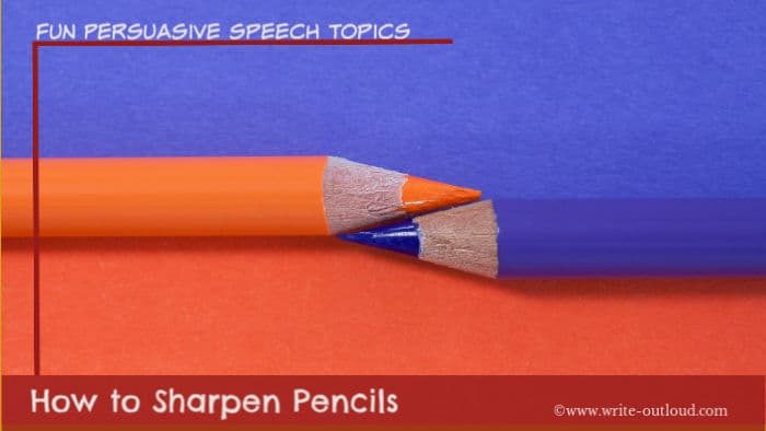 Image - orange and purple pencils perfectly sharpened. Text:Fun Persuasive Speech Topics - How to sharpen pencils.