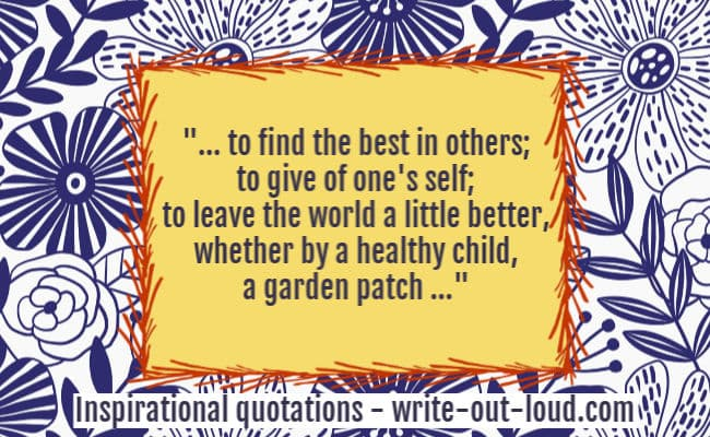 Graphic: stylized flowery background. Text: ... to find the best in others; to give of one's self; to leave the world a little better, whether by a healthy child, a garden patch ...