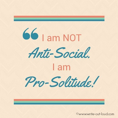 I am not anti-social. I am pro-solitude