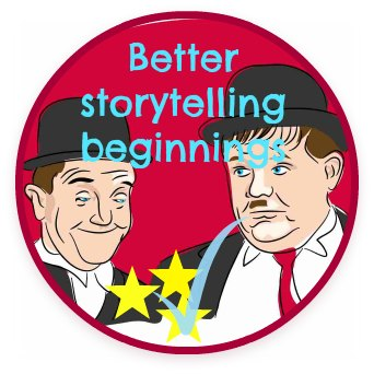 Image: Cartoon drawing of comedians Laurel and Hardy. Text: better story telling beginnings