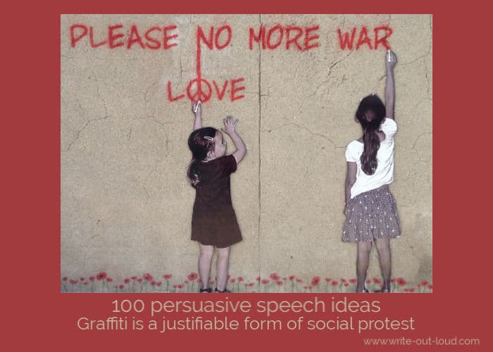 Image:- street art- two girls writing on wall - 'Please no more war. Love.' Text: 100 persuasive speech ideas - Graffiti is a justifiable form of social protest.