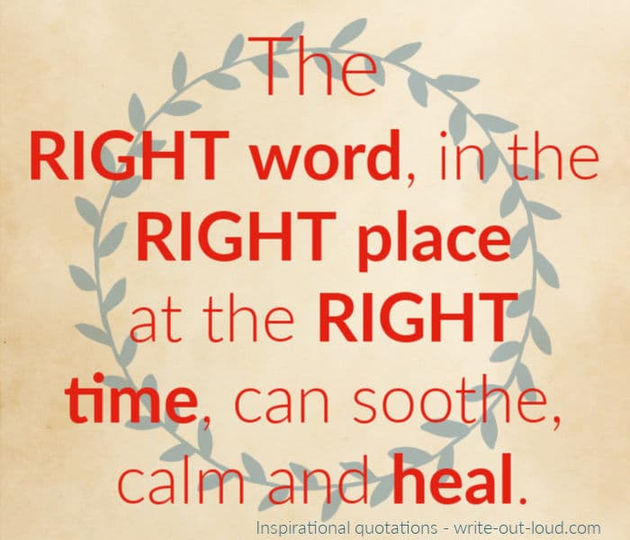 Graphic Text: The right word, in the right place at the right time can soothe, calm and heal.