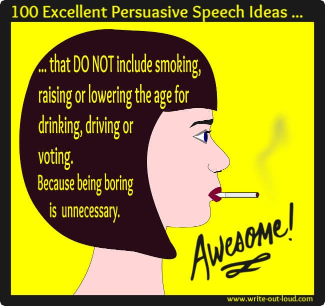 Image: girl smoking. Text: 100 Excellent Persuasive Speech Ideas that do not include smoking, raising or lowering the age for drinking, driving or voting. Because being boring is unnecessary.