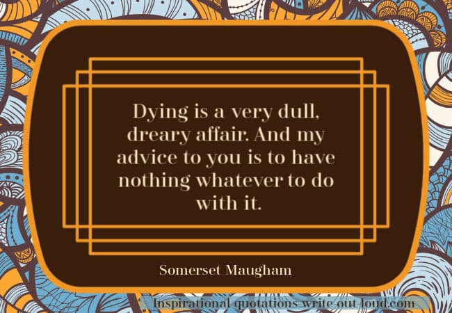 Somerset Maugham quote on dying being a very dreary affair.