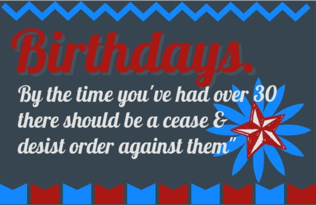 50th birthday speech quote - Birthdays -By the time you've had over thirty, there should be a cease and desist order against them.