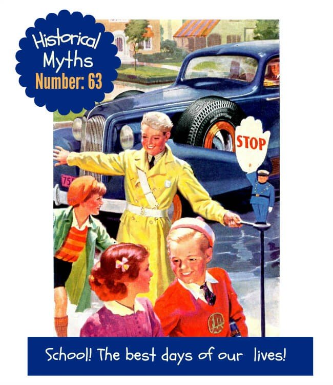 Image-retro 1950s-children crossing the road going to school.Text: Historical Myths Number 63 - School days! The happiest days of your life!