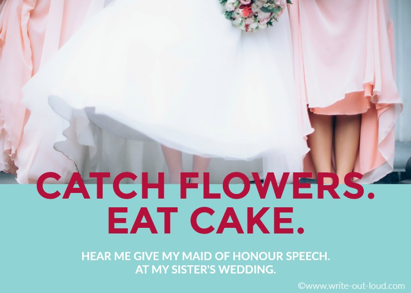 Wedding party - a bride and two bridesmaids - Text - Throw flowers. Eat cake. Hear me give my maid of honor speech at my sister's wedding.