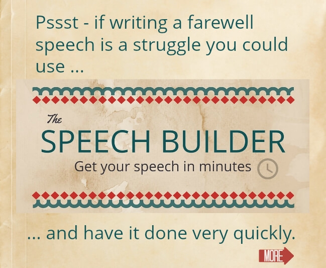 Graphic with text - Psst if writing a farewell speech is a struggle you could use The Speech Builder and have it done very quickly.