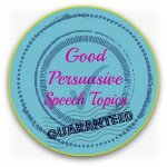 Good persuasive speech topics button