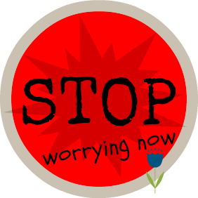 Stop worrying now sign
